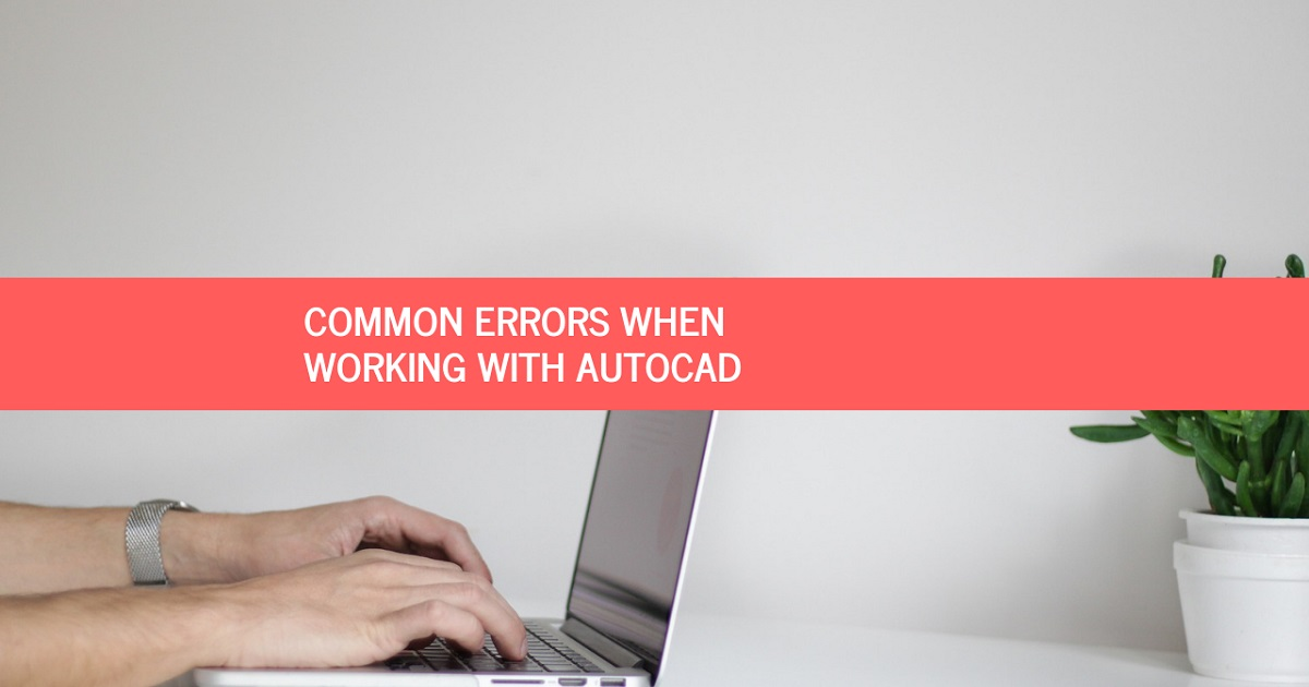 Heres What We Know About Causes Of >> Common Errors When Working With Autocad Arquinetpolis
